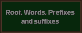 Root word, Prefix and Suffix